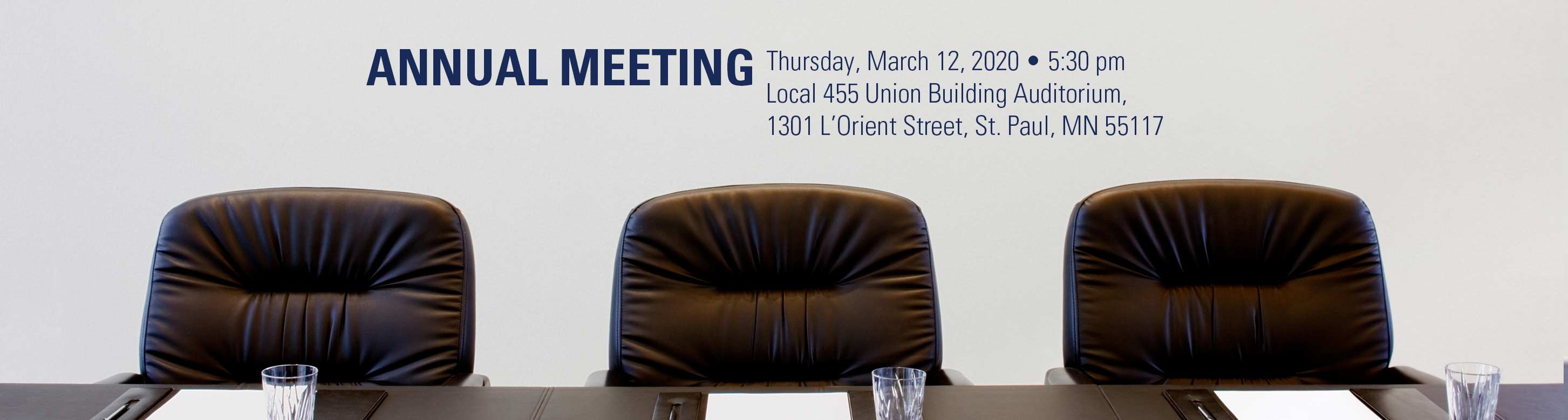 The annual meeting will be held Thursday, March 12, 2020 - 5:30 pm - Local 455 Union Building Auditorium,1301 L'Orient Street, St. Paul, MN 55117