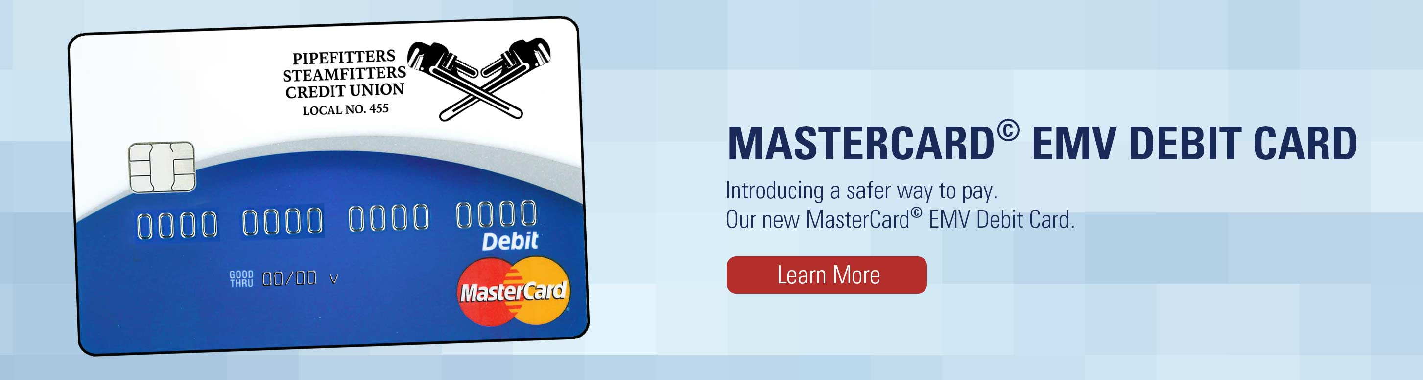 Mastercard EMV Debit Card. Introducing a safer way to pay. Our new MasterCard EMV Debit Card. Learn more.