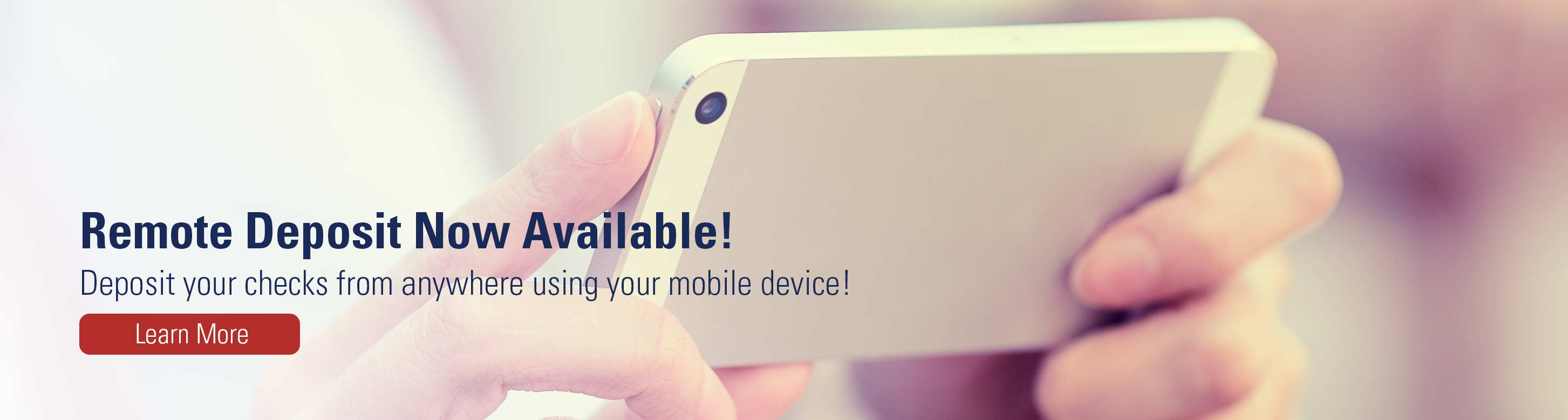 Remote deposit now available! Deposit your checks from anywhere using your mobile device! Learn more.