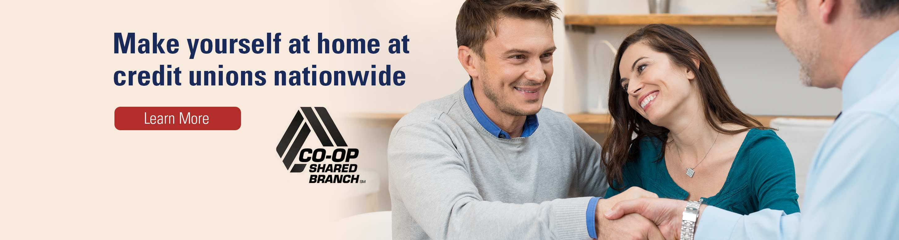 Make yourself at home at credit unions available nationwide. Learn more. Co-op shared branch.
